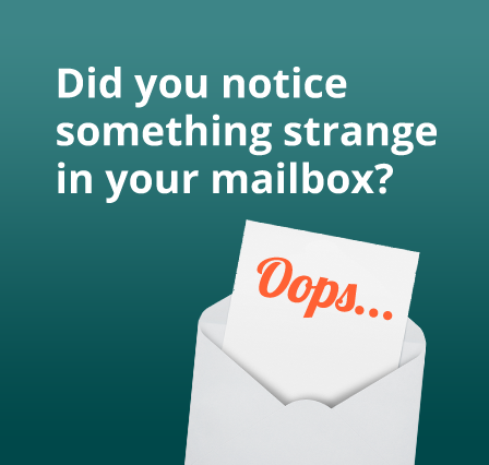 Did you notice something strange in your mailbox?