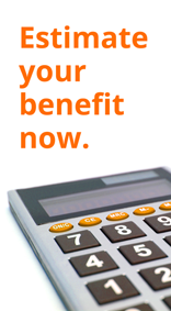 Estimate your benefit now.
